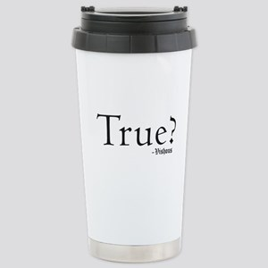 True? Stainless Steel Travel Mug