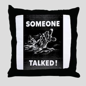 Someone Talked! Throw Pillow