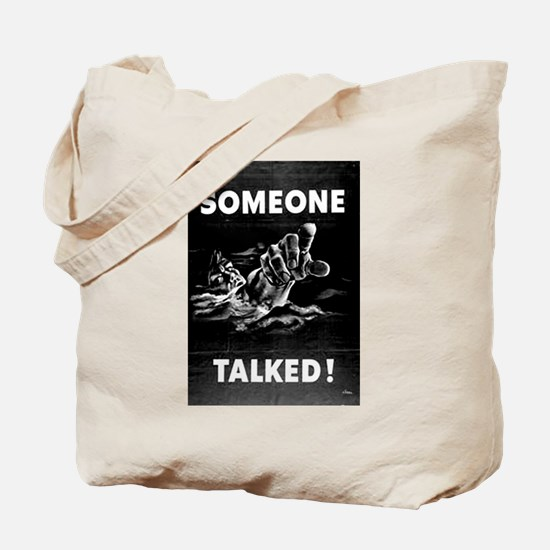 Someone Talked! Tote Bag
