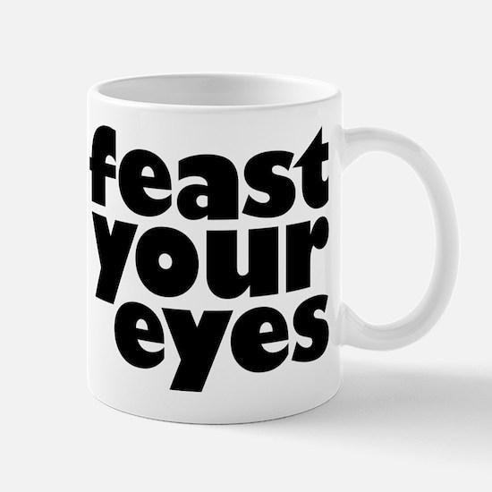 Feast Your Eyes Mug