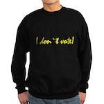 """""""I Don't Vote"""" Sweatshirt (dark)"""