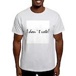 """I Don't Vote"" Light T-Shirt"