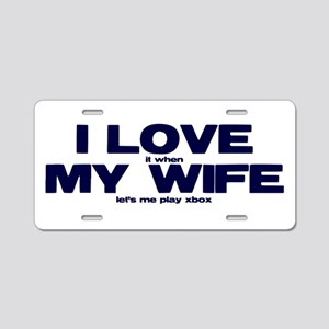 I love my wife Xbox funny Aluminum License Plate