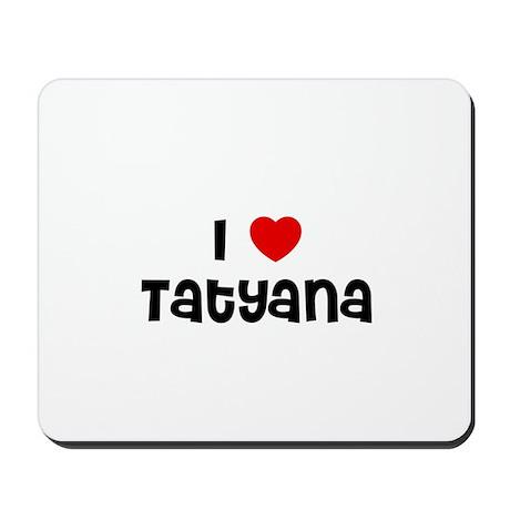 I * Tatyana Mousepad