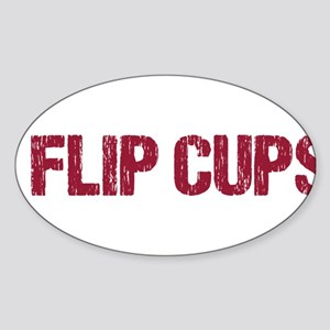 I flip cups...that's what I d Sticker (Oval)