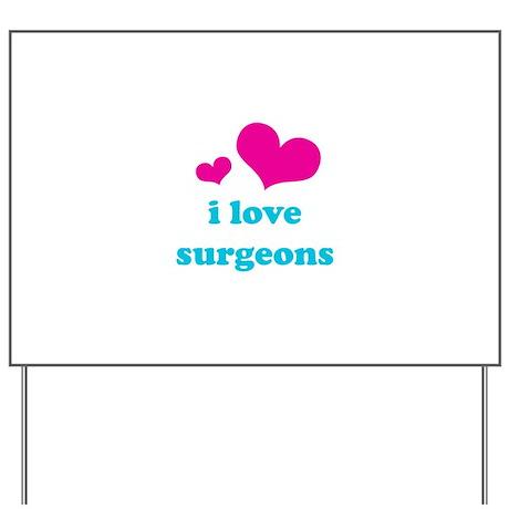 I Love Surgeons Yard Sign