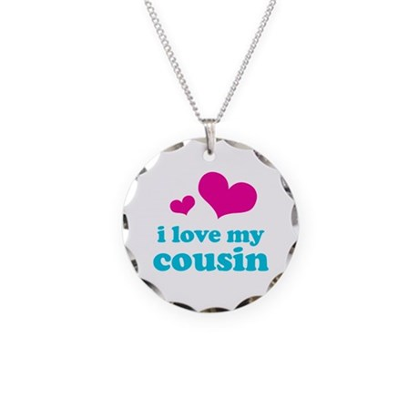 I Love My Cousin Necklace Circle Charm