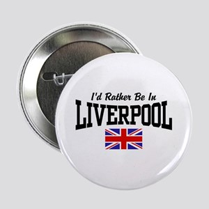 "I'd Rather Be In Liverpool 2.25"" Button"