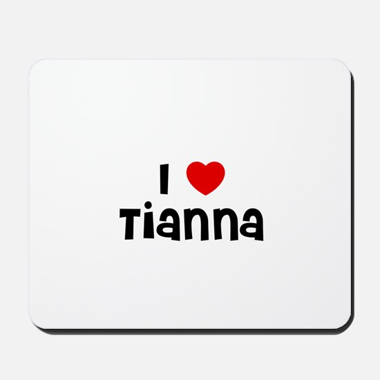 I * Tianna Mousepad