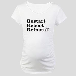 restart reboot reinstall Maternity T-Shirt