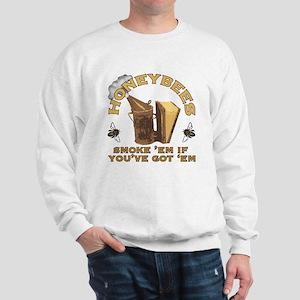 Honeybees Smoke 'em if you've got 'em Sweatshirt