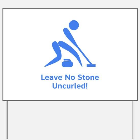 Leave No Stone Uncurled! Yard Sign
