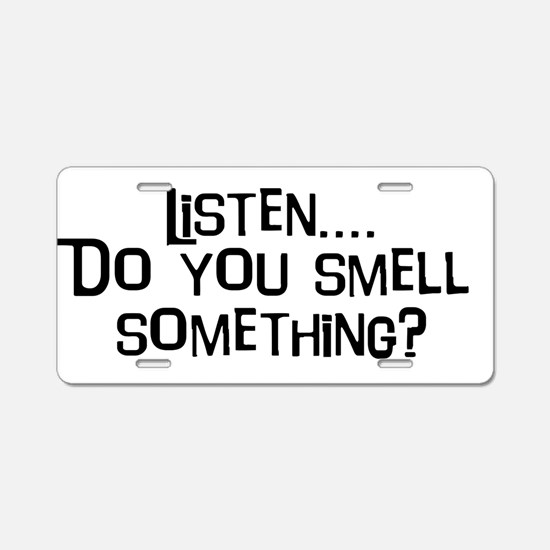 Listen...do you smell somethi Aluminum License Pla