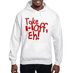 Take Off, Eh! Hooded Sweatshirt