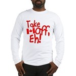 Take Off, Eh! Long Sleeve T-Shirt