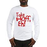 Take Off, Eh! Long Sleeve T-Shirt