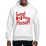 Good Day, Hoser! Hooded Sweatshirt