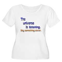 Universe is Listening Be Clever T-Shirt