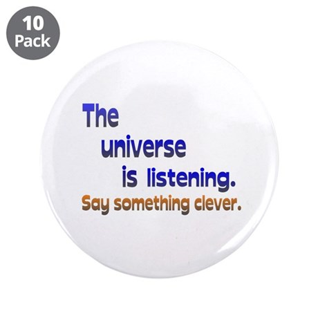 "Universe is Listening Be Clever 3.5"" Button (10 pa"