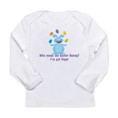 Easter Bunny? I've got Papa! Long Sleeve Infant T-