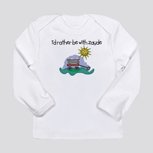 I'd Rather be with Zayde Long Sleeve Infant T-Shir