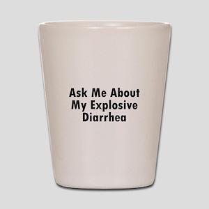 Ask Me About My Explosive Diarrhea Shot Glass