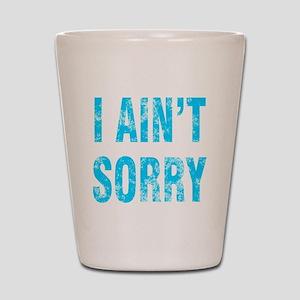i ain't sorry breakup Shot Glass