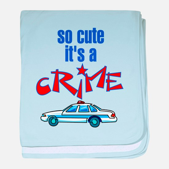 So cute it's a crime baby blanket