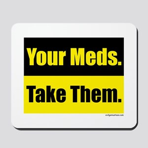 Your meds. Take them. Mousepad