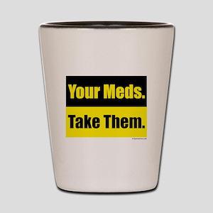 Your meds. Take them. Shot Glass