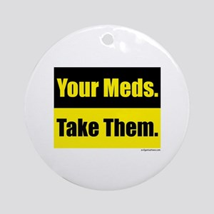 Your meds. Take them. Ornament (Round)