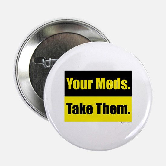 """Your meds. Take them. 2.25"""" Button"""