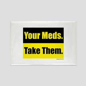 Your meds. Take them. Rectangle Magnet