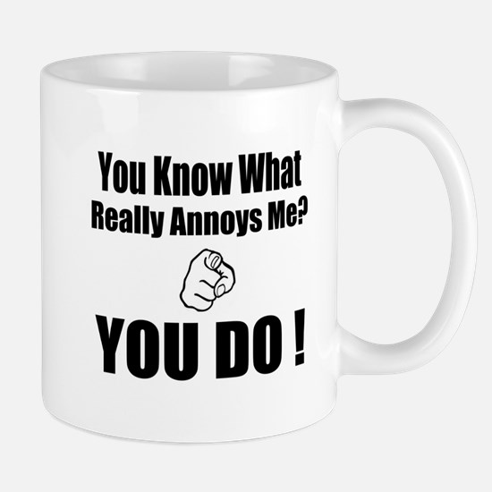 (You Know What Really Annoys Me) Mug