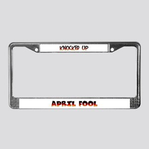 KNOCKED UP - APRIL FOOL License Plate Frame