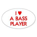 I LOVE A BASS PLAYER Sticker (Oval 10 pk)
