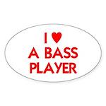 I LOVE A BASS PLAYER Sticker (Oval)