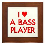 I LOVE A BASS PLAYER Framed Tile