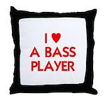 I LOVE A BASS PLAYER Throw Pillow