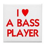 I LOVE A BASS PLAYER Tile Coaster