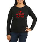 I LOVE A BASS PLAYER Women's Long Sleeve Dark T-Sh