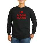 I LOVE A BASS PLAYER Long Sleeve Dark T-Shirt
