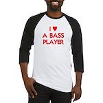 I LOVE A BASS PLAYER Baseball Jersey