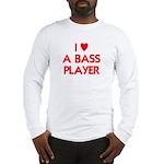 I LOVE A BASS PLAYER Long Sleeve T-Shirt