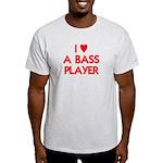 I LOVE A BASS PLAYER Light T-Shirt
