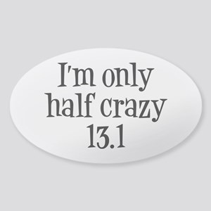 I'm Only Half Crazy 13.1 Sticker (Oval)