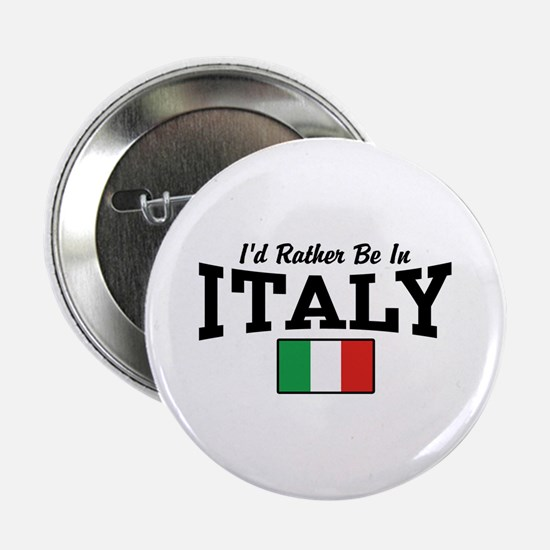 """I'd Rather Be In Italy 2.25"""" Button"""