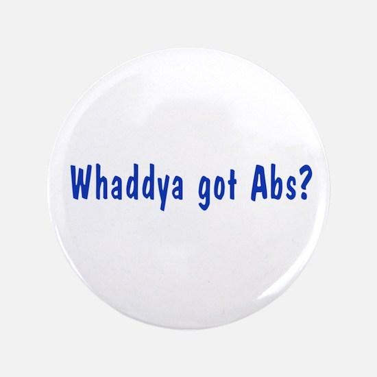"NCIS: Whaddya Got Abs? 3.5"" Button"