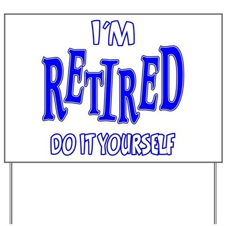 Im retired do it yourself yard sign by jinjinjunction im retired do it yourself yard sign solutioingenieria Images