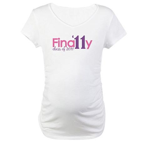 Finally Class of 2011 Maternity T-Shirt